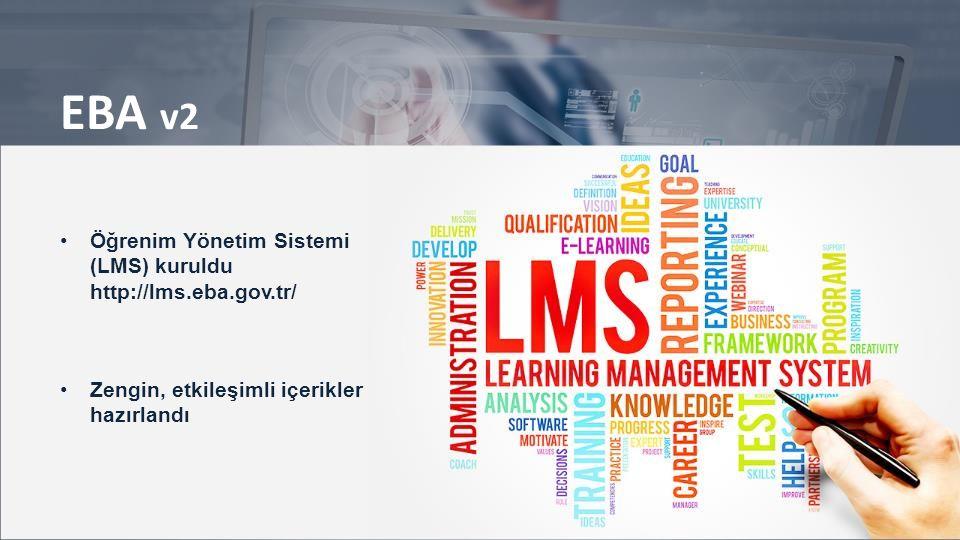 EBA v2 Öğrenim Yönetim Sistemi (LMS) kuruldu http://lms.eba.gov.tr/ Zengin, etkileşimli içerikler hazırlandı