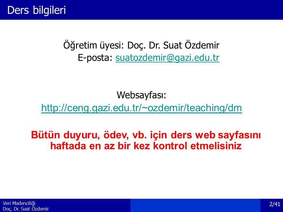 Veri Madenciliği Doç. Dr. Suat Özdemir Ders bilgileri Öğretim üyesi: Doç. Dr. Suat Özdemir E-posta: suatozdemir@gazi.edu.trsuatozdemir@gazi.edu.tr Web