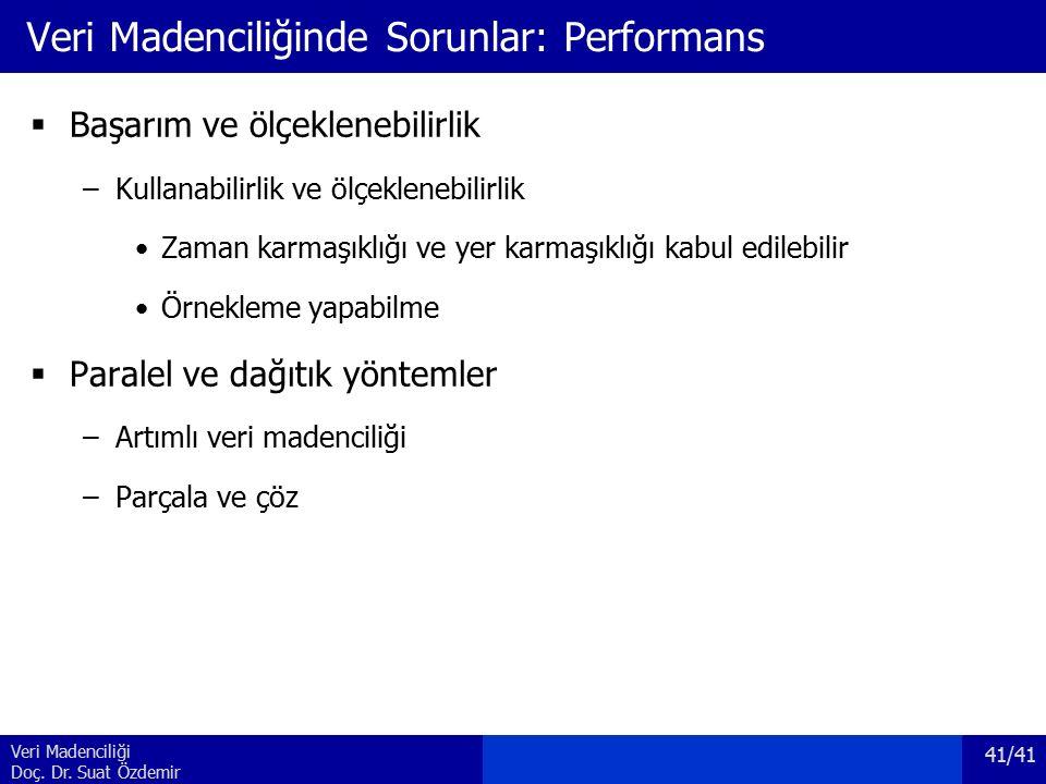 Veri Madenciliği Doç. Dr. Suat Özdemir Veri Madenciliğinde Sorunlar: Performans  Başarım ve ölçeklenebilirlik –Kullanabilirlik ve ölçeklenebilirlik Z