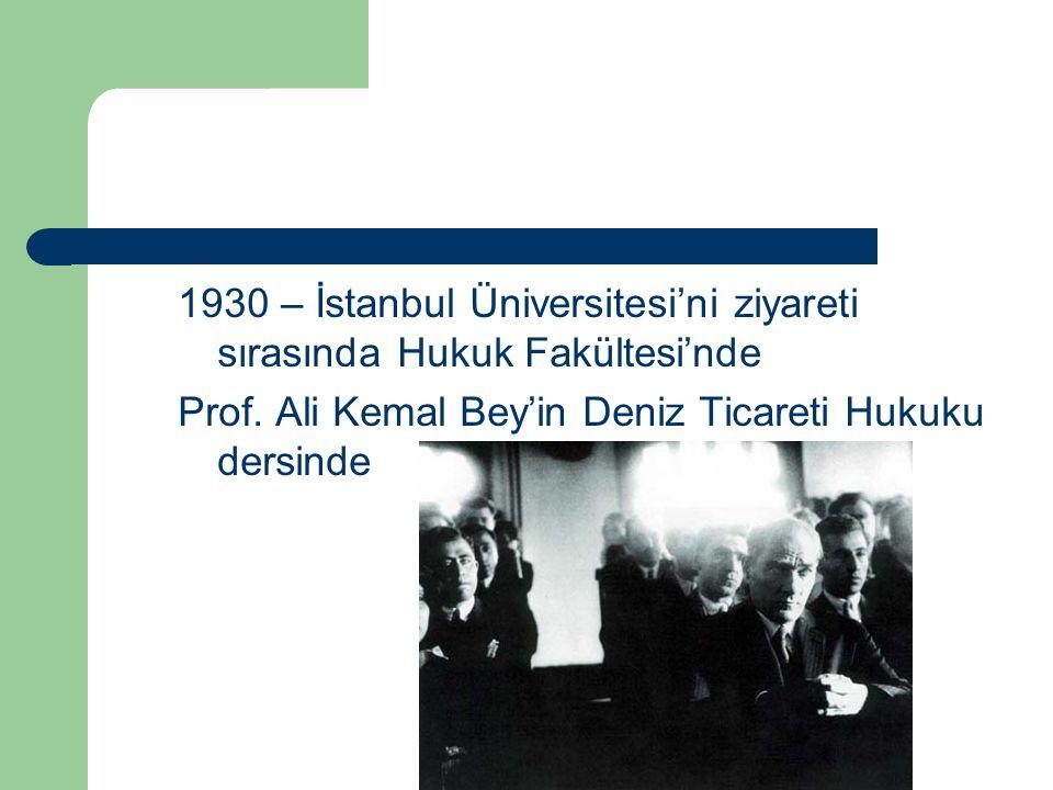 1930 – İstanbul Üniversitesi'ni ziyareti sırasında Hukuk Fakültesi'nde Prof. Ali Kemal Bey'in Deniz Ticareti Hukuku dersinde