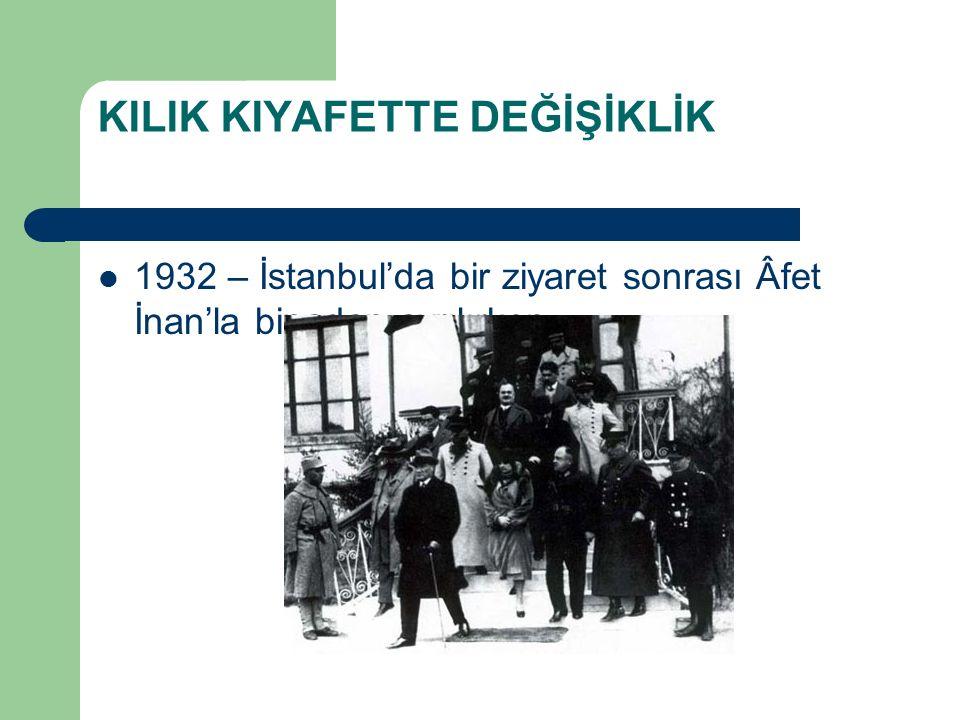 KILIK KIYAFETTE DEĞİŞİKLİK 1932 – İstanbul'da bir ziyaret sonrası Âfet İnan'la binadan ayrılırken