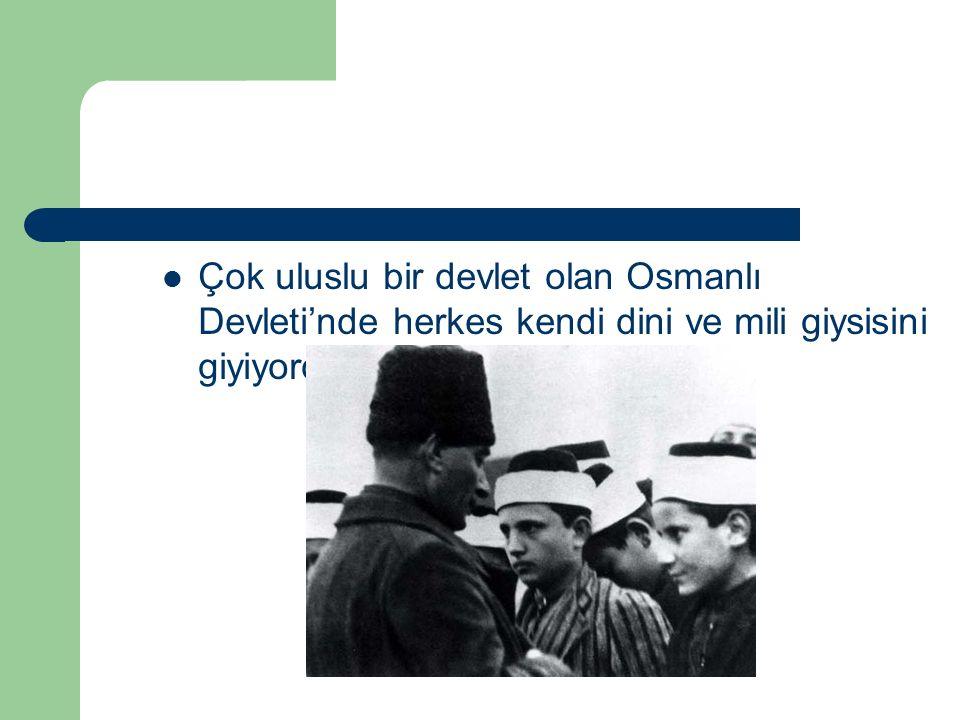 *** Bu durum Türkiye Cumhuriyeti'nin ulusal devlet anlayışına uymuyordu, ayrıca çağdaş bir görünüm sergilemiyordu.