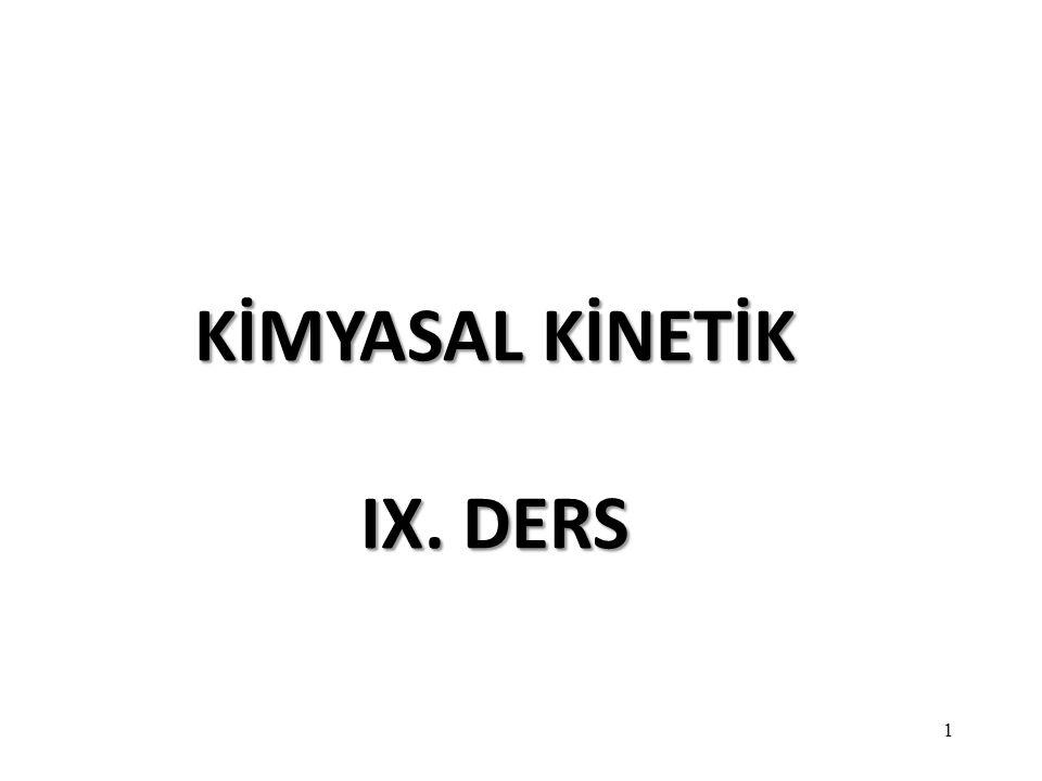 1 KİMYASAL KİNETİK IX. DERS