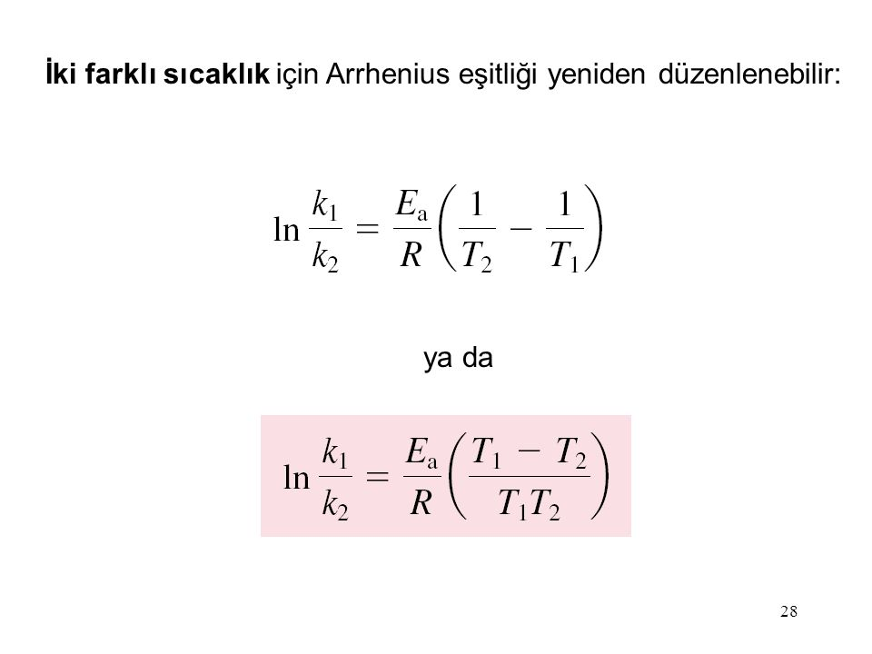 28 İki farklı sıcaklık için Arrhenius eşitliği yeniden düzenlenebilir: ya da