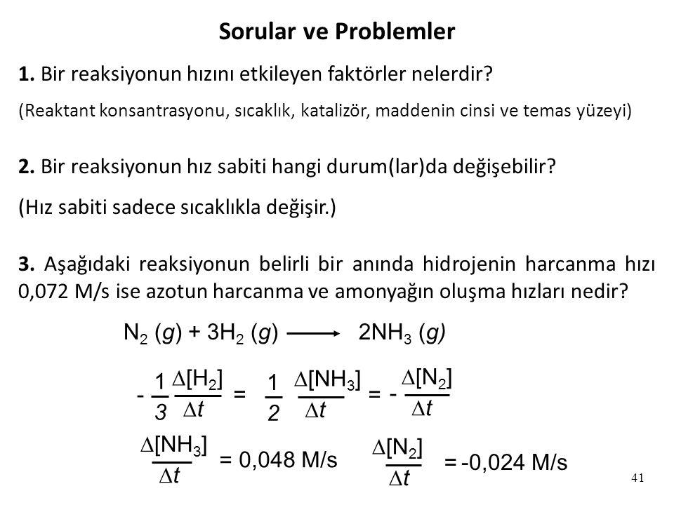 41 Sorular ve Problemler 1.Bir reaksiyonun hızını etkileyen faktörler nelerdir.