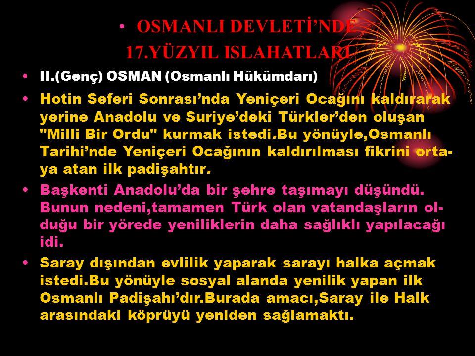 OSMANLI DEVLETİ'NDE 17.YÜZYIL ISLAHATLARI I.AHMET (Osmanlı Hükümdarı) Osmanlı Hanedanı içinde Taht Kavgaları 'nın önüne geçilmesi açısından en yaşlı v