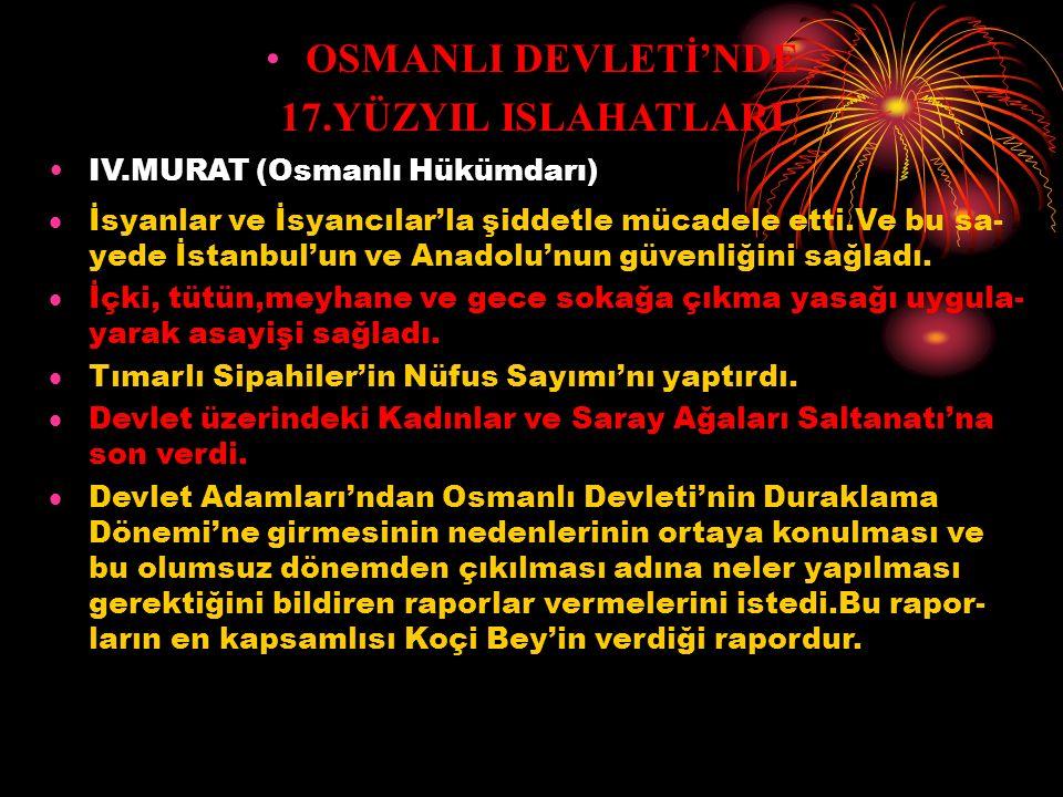 OSMANLI DEVLETİ'NDE 17.YÜZYIL ISLAHATLARI II.(Genç) OSMAN (Osmanlı Hükümdarı) Hotin Seferi Sonrası'nda Yeniçeri Ocağını kaldırarak yerine Anadolu ve S