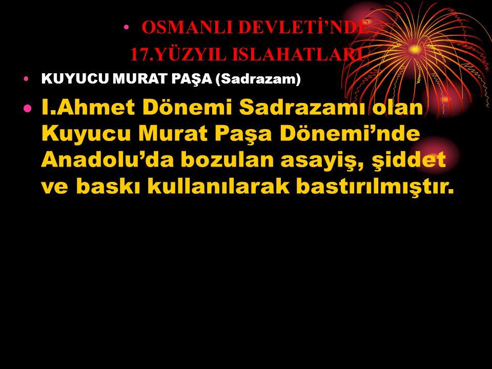 OSMANLI DEVLETİ'NDE 17.YÜZYIL ISLAHATLARI IV.MURAT (Osmanlı Hükümdarı)  İsyanlar ve İsyancılar'la şiddetle mücadele etti.Ve bu sa- yede İstanbul'un v