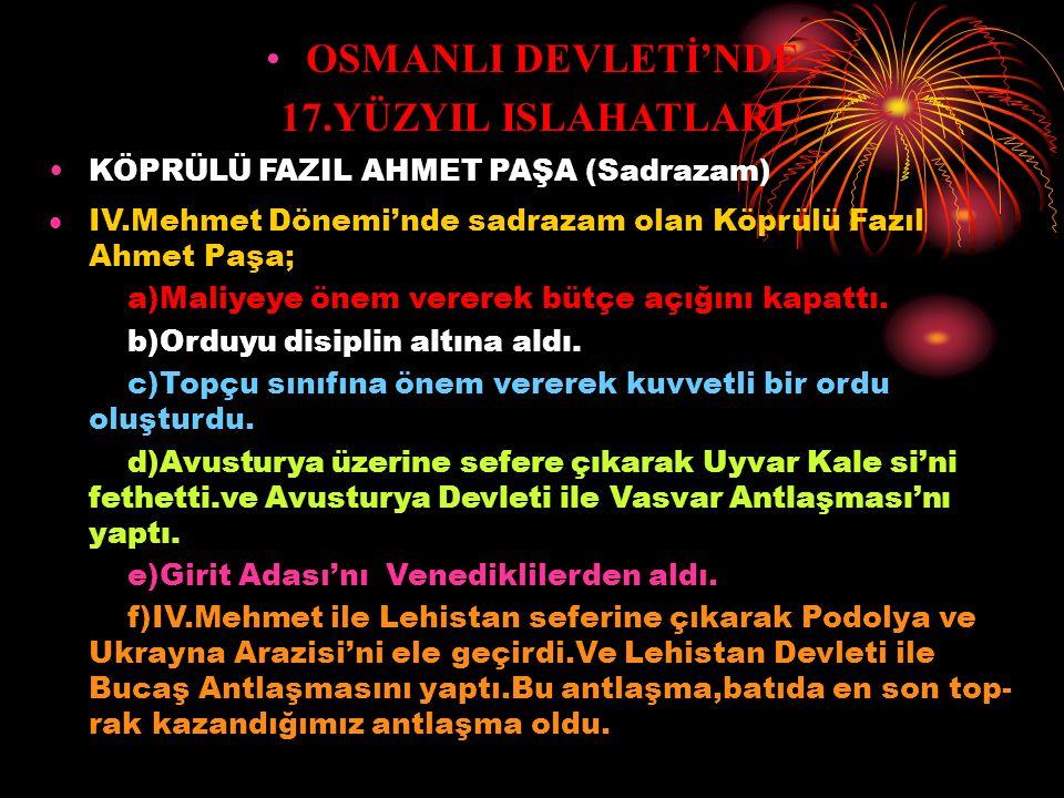OSMANLI DEVLETİ'NDE 17.YÜZYIL ISLAHATLARI KÖPRÜLÜ MEHMET PAŞA (Sadrazam)  IV.Mehmet Dönemi'nde Valide Sultan'ın teklifi üzerine Osmanlı Yönetimi'nde