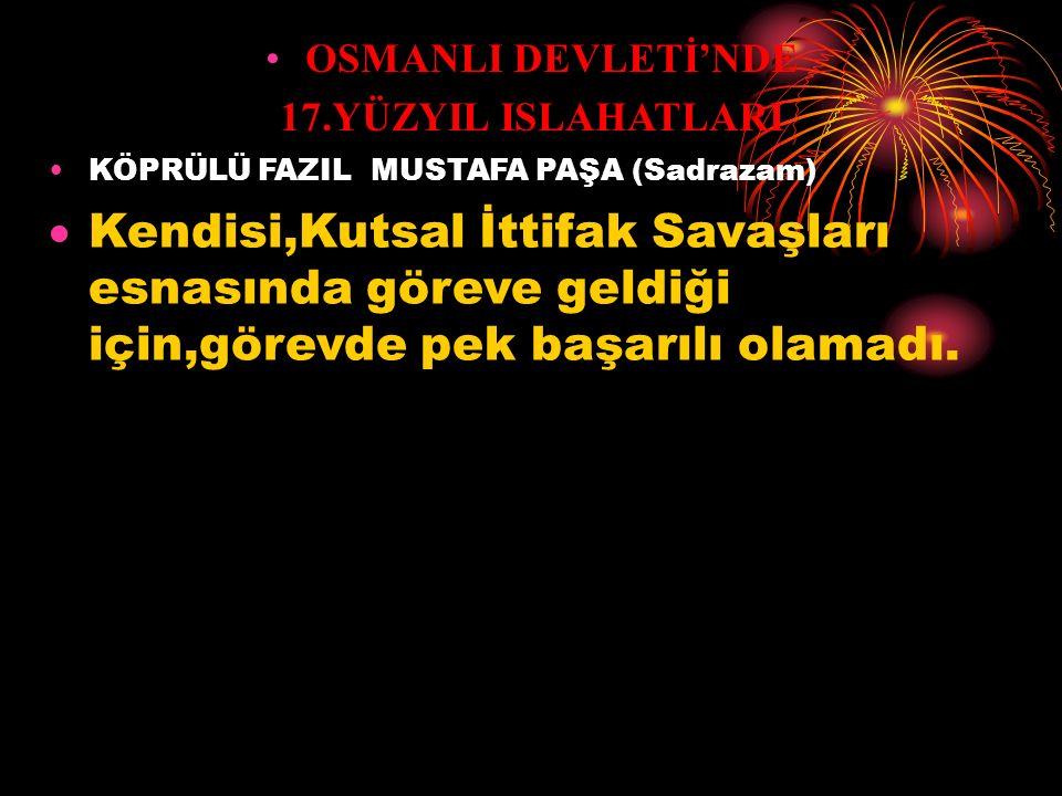 OSMANLI DEVLETİ'NDE 17.YÜZYIL ISLAHATLARI MERZİFONLU KARA MUSTAFA PAŞA (Sadrazam)  IV.Mehmet Dönemi'nde sadrazam olan Köprülü Merzifonlu Kara Mustafa