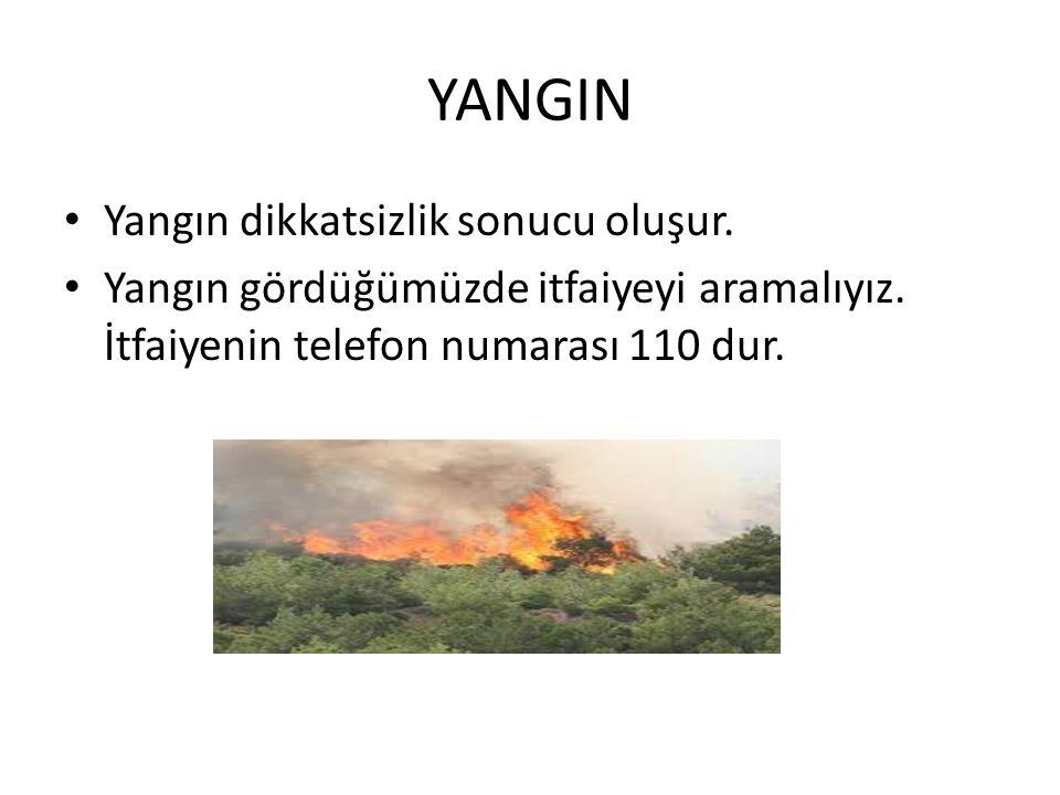 Yangın dikkatsizlik sonucu oluşur. Yangın gördüğümüzde itfaiyeyi aramalıyız. İtfaiyenin telefon numarası 110 dur.