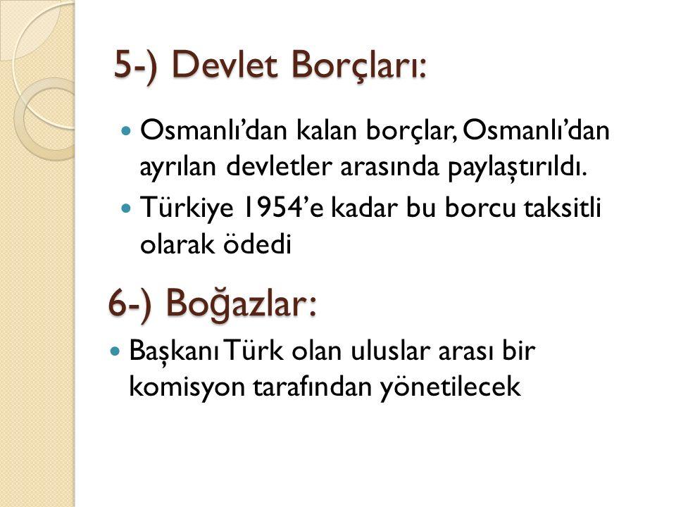 5-) Devlet Borçları: Osmanlı'dan kalan borçlar, Osmanlı'dan ayrılan devletler arasında paylaştırıldı. Türkiye 1954'e kadar bu borcu taksitli olarak öd