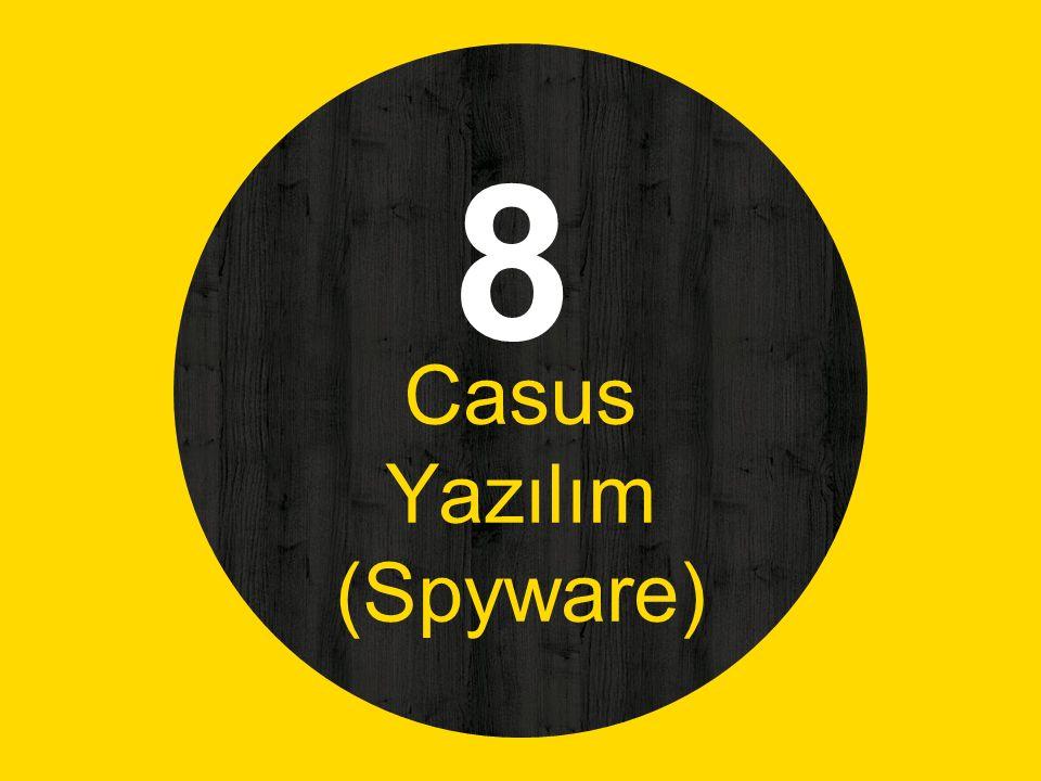 8 Casus Yazılım (Spyware)