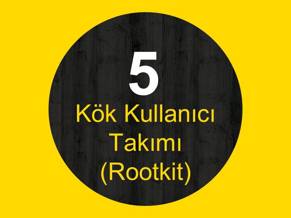 5 Kök Kullanıcı Takımı (Rootkit)