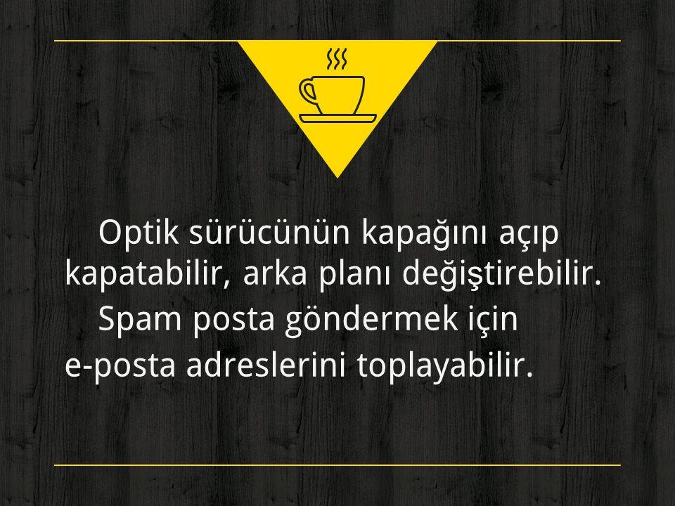 ◈ Optik sürücünün kapağını açıp kapatabilir, arka planı değiştirebilir. ◈ Spam posta göndermek için e-posta adreslerini toplayabilir.