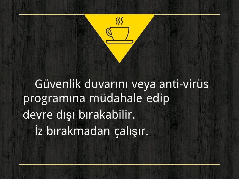 ◈ Güvenlik duvarını veya anti-virüs programına müdahale edip devre dışı bırakabilir. ◈ İz bırakmadan çalışır.