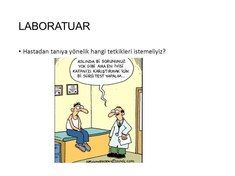 LABORATUAR Hastadan tanıya yönelik hangi tetkikleri istemeliyiz?