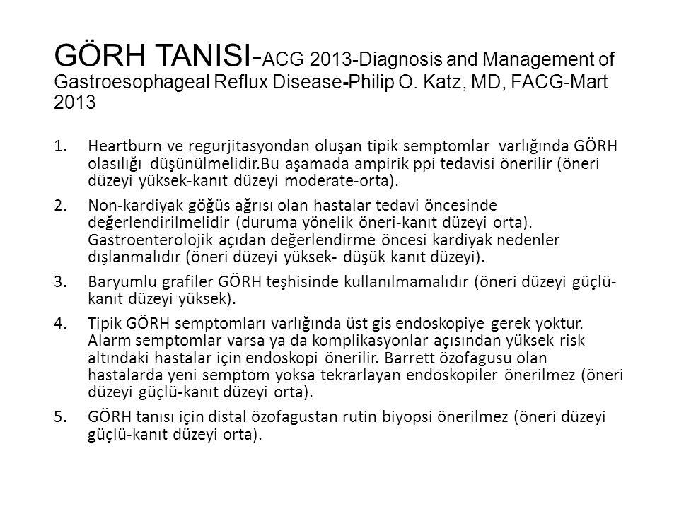 GÖRH TANISI- ACG 2013-Diagnosis and Management of Gastroesophageal Reflux Disease-Philip O. Katz, MD, FACG-Mart 2013 1.Heartburn ve regurjitasyondan o