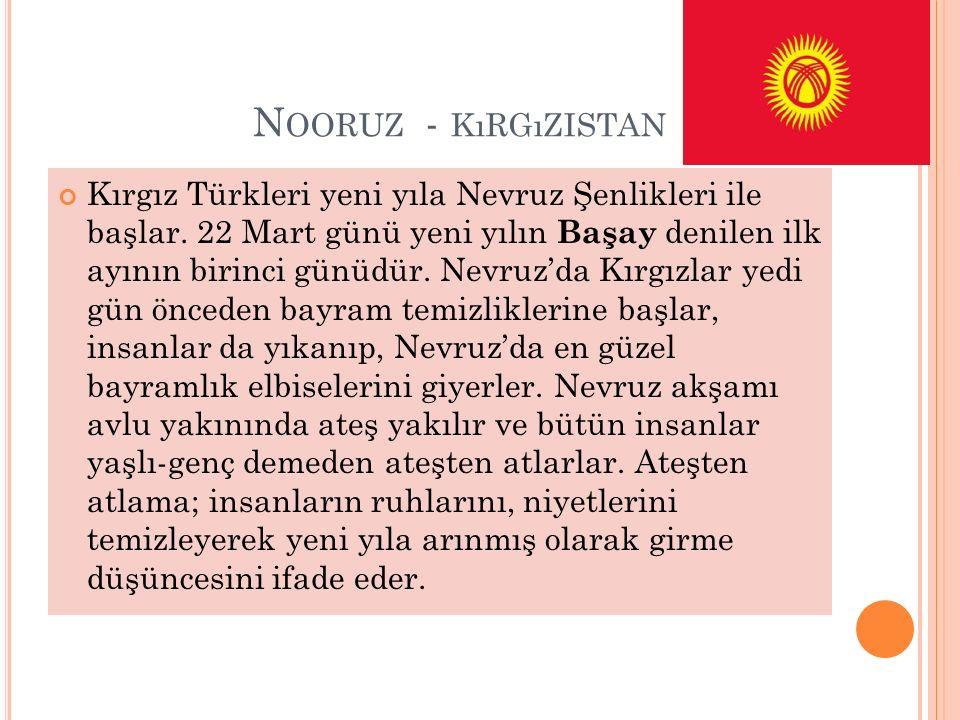 N OORUZ - KıRGıZISTAN Kırgız Türkleri yeni yıla Nevruz Şenlikleri ile başlar.