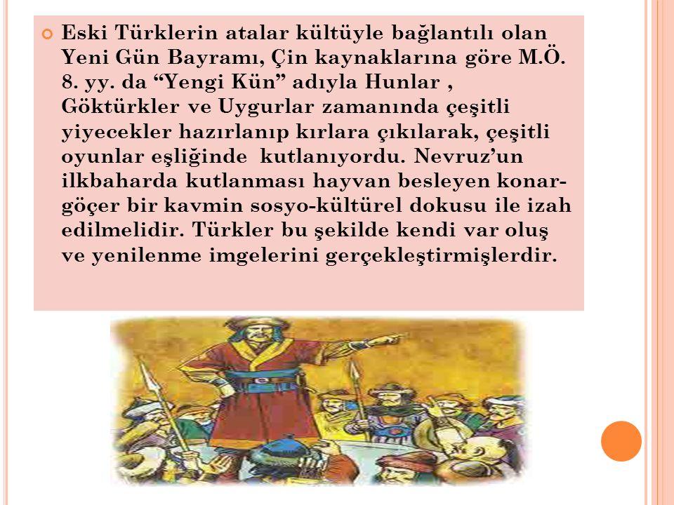 """Eski Türklerin atalar kültüyle bağlantılı olan Yeni Gün Bayramı, Çin kaynaklarına göre M.Ö. 8. yy. da """"Yengi Kün"""" adıyla Hunlar, Göktürkler ve Uygurla"""