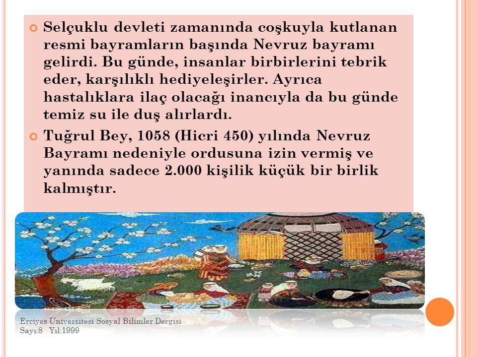 Selçuklu devleti zamanında coşkuyla kutlanan resmi bayramların başında Nevruz bayramı gelirdi.
