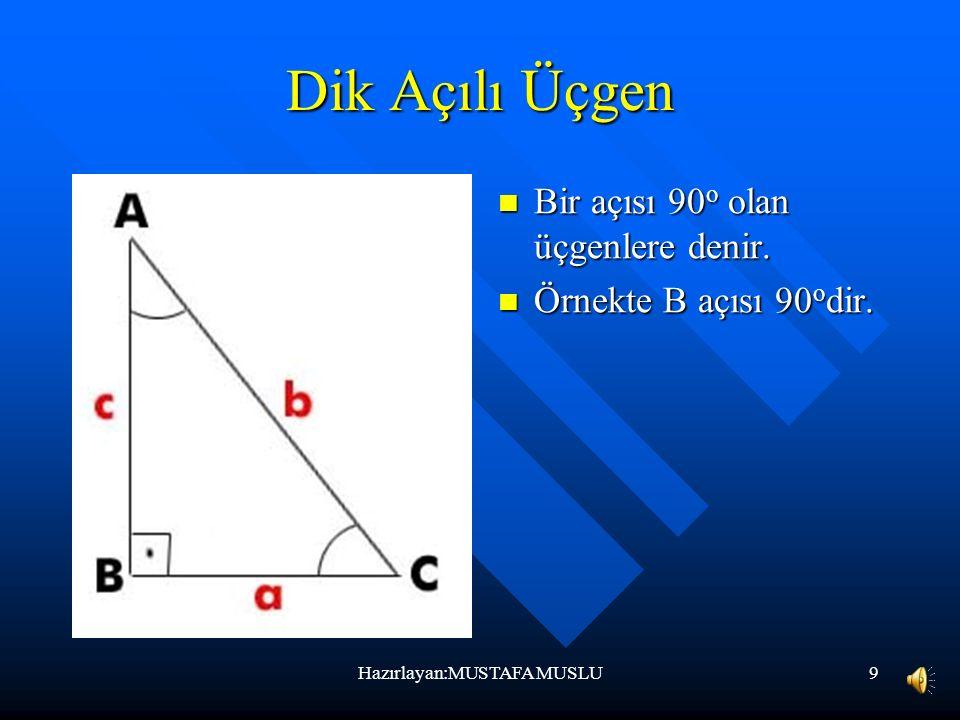 9 Dik Açılı Üçgen Bir açısı 90 o olan üçgenlere denir.