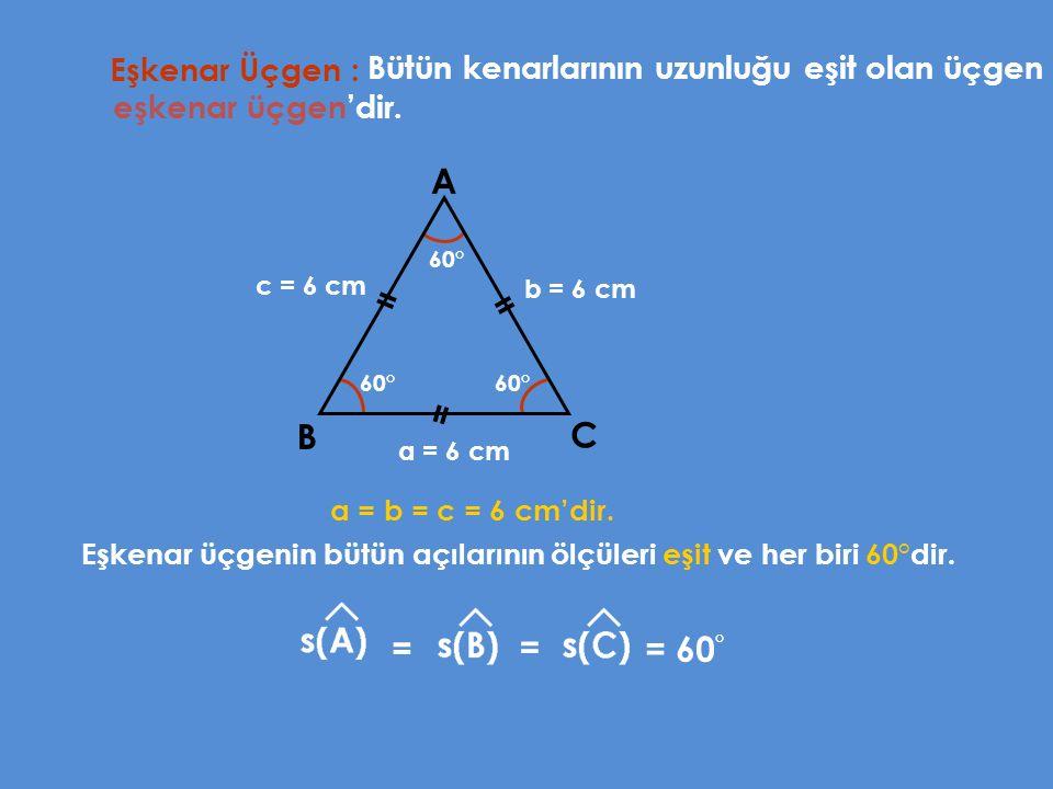Eşkenar Üçgen : Bütün kenarlarının uzunluğu eşit olan üçgen A B C a = b = c = 6 cm'dir. eşkenar üçgen'dir. c = 6 cm Eşkenar üçgenin bütün açılarının ö