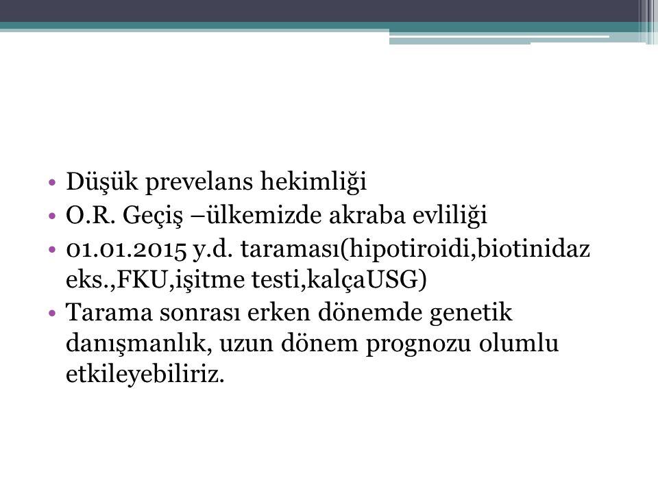 Düşük prevelans hekimliği O.R. Geçiş –ülkemizde akraba evliliği 01.01.2015 y.d. taraması(hipotiroidi,biotinidaz eks.,FKU,işitme testi,kalçaUSG) Tarama