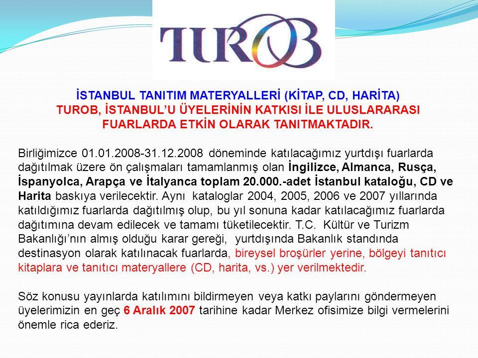 İSTANBUL TANITIM MATERYALLERİ (KİTAP, CD, HARİTA) TUROB, İSTANBUL'U ÜYELERİNİN KATKISI İLE ULUSLARARASI FUARLARDA ETKİN OLARAK TANITMAKTADIR.