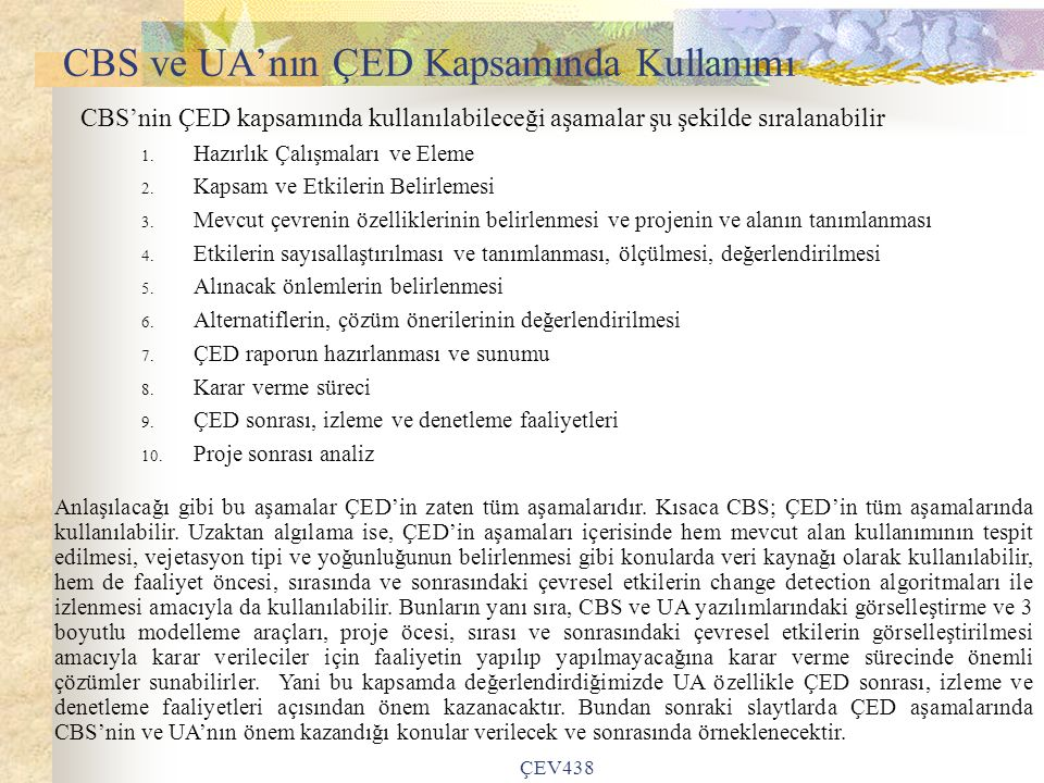 ÇEV438 CBS ve UA'nın ÇED Kapsamında Kullanımı CBS'nin ÇED kapsamında kullanılabileceği aşamalar şu şekilde sıralanabilir 1.
