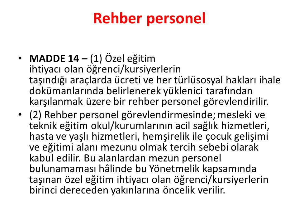 Rehber personel MADDE 14 – (1) Özel eğitim ihtiyacı olan öğrenci/kursiyerlerin taşındığı araçlarda ücreti ve her türlüsosyal hakları ihale dokümanları