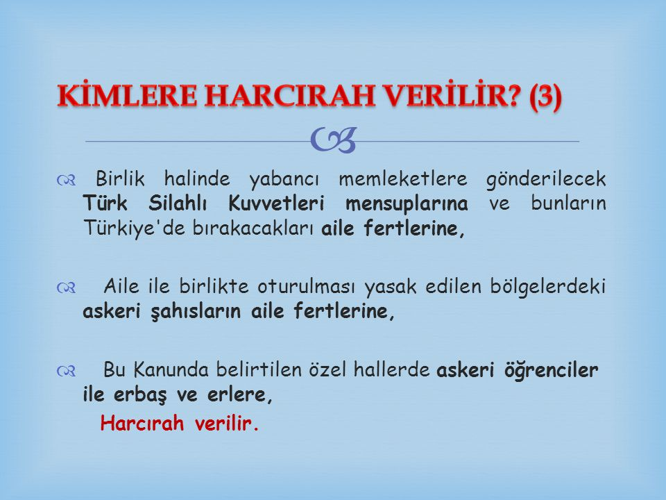   Birlik halinde yabancı memleketlere gönderilecek Türk Silahlı Kuvvetleri mensuplarına ve bunların Türkiye'de bırakacakları aile fertlerine,  Ail