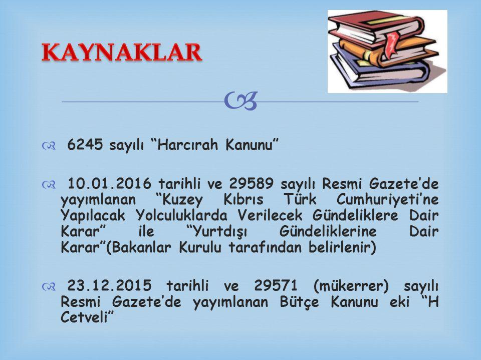 """  6245 sayılı """"Harcırah Kanunu""""  10.01.2016 tarihli ve 29589 sayılı Resmi Gazete'de yayımlanan """"Kuzey Kıbrıs Türk Cumhuriyeti'ne Yapılacak Yolculuk"""