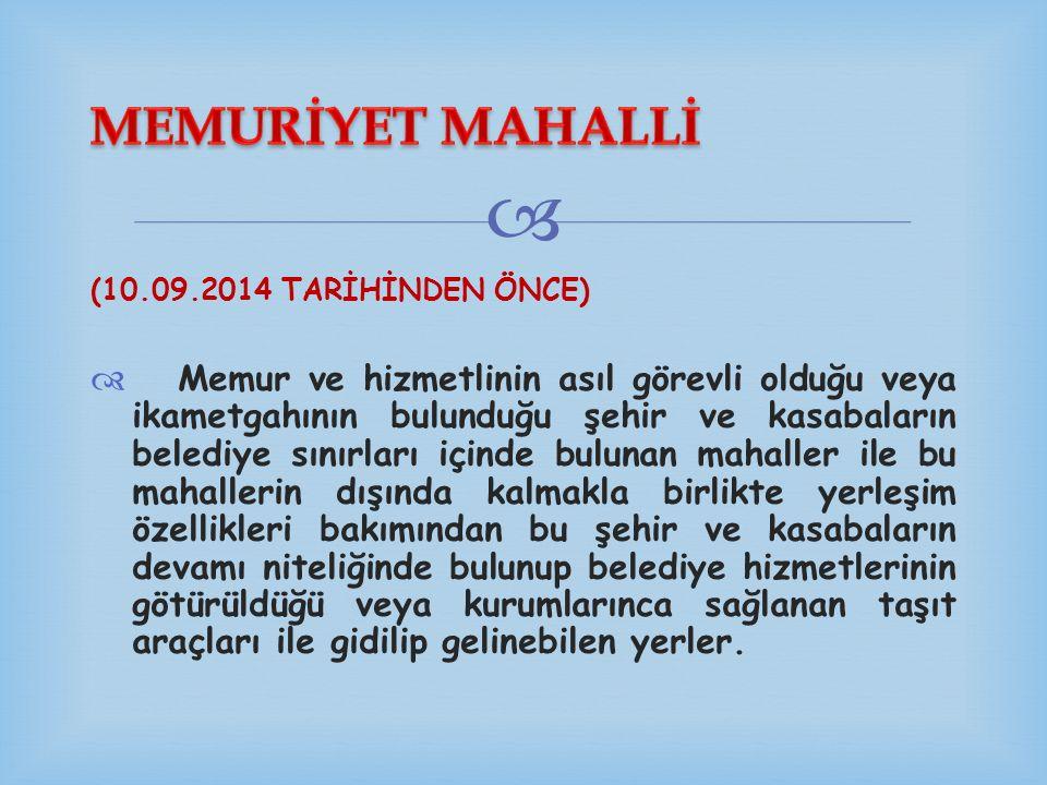  (10.09.2014 TARİHİNDEN ÖNCE)  Memur ve hizmetlinin asıl görevli olduğu veya ikametgahının bulunduğu şehir ve kasabaların belediye sınırları içinde