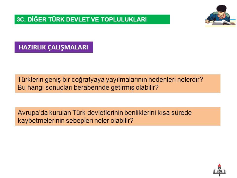 1 Türklerin geniş bir coğrafyaya yayılmalarının nedenleri nelerdir? Bu hangi sonuçları beraberinde getirmiş olabilir? HAZIRLIK ÇALIŞMALARI 3C. DİĞER T