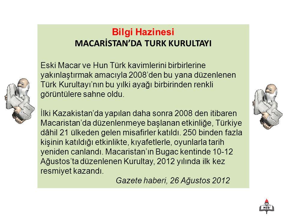 10 Bilgi Hazinesi MACARİSTAN'DA TURK KURULTAYI Eski Macar ve Hun Türk kavimlerini birbirlerine yakınlaştırmak amacıyla 2008'den bu yana düzenlenen Tür
