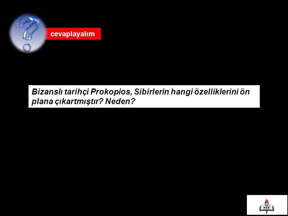 24 cevaplayalım Bizanslı tarihçi Prokopios, Sibirlerin hangi özelliklerini ön plana çıkartmıştır? Neden?