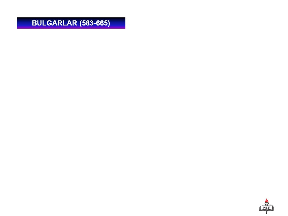7 BULGARLAR (583-665)
