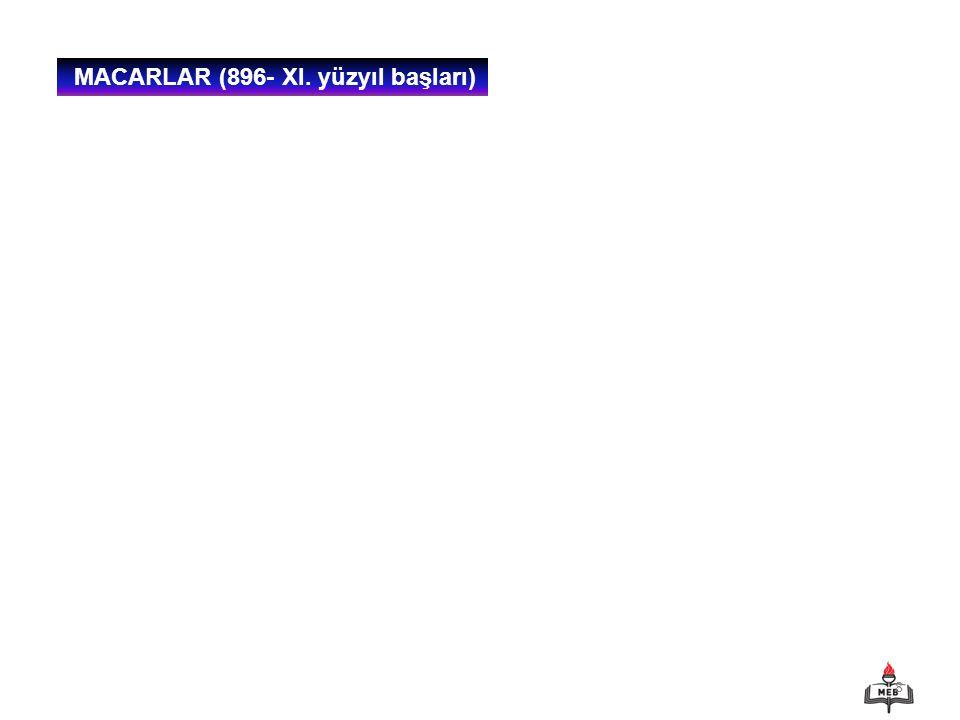 8 MACARLAR (896- XI. yüzyıl başları)