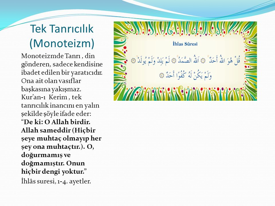 Tek Tanrıcılık (Monoteizm) Monoteizmde Tanrı, din gönderen, sadece kendisine ibadet edilen bir yaratıcıdır.