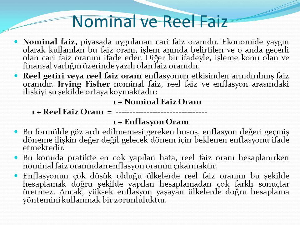 Nominal ve Reel Faiz Nominal faiz, piyasada uygulanan cari faiz oranıdır. Ekonomide yaygın olarak kullanılan bu faiz oranı, işlem anında belirtilen ve