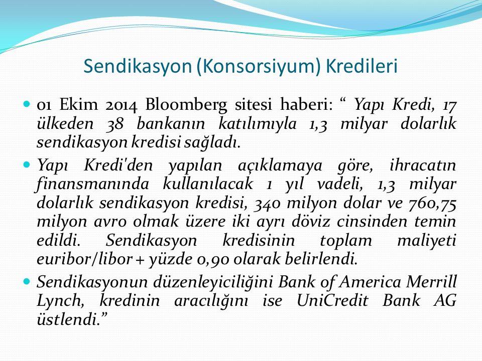 """Sendikasyon (Konsorsiyum) Kredileri 01 Ekim 2014 Bloomberg sitesi haberi: """" Yapı Kredi, 17 ülkeden 38 bankanın katılımıyla 1,3 milyar dolarlık sendika"""