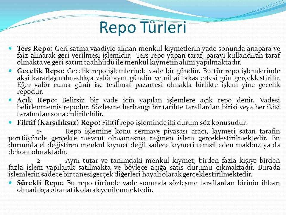 Repo Türleri Ters Repo: Geri satma vaadiyle alınan menkul kıymetlerin vade sonunda anapara ve faiz alınarak geri verilmesi işlemidir. Ters repo yapan