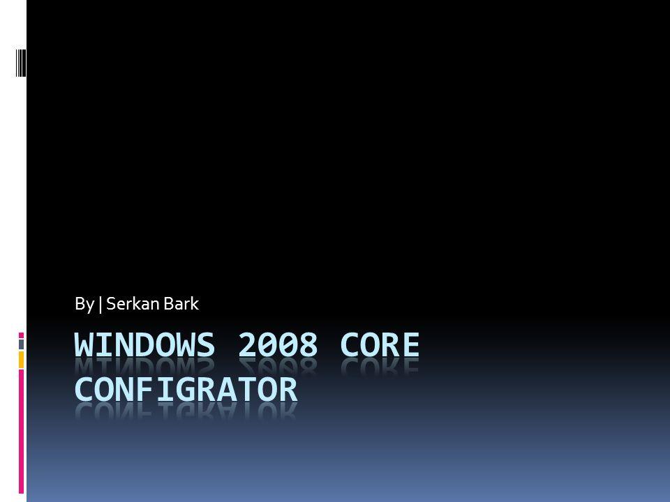 Core Configrator Bildiğimiz gibi Windows Server Code sürümünü yönetmek, diğer sunucu yönetimlerinden birazdaha karışık.