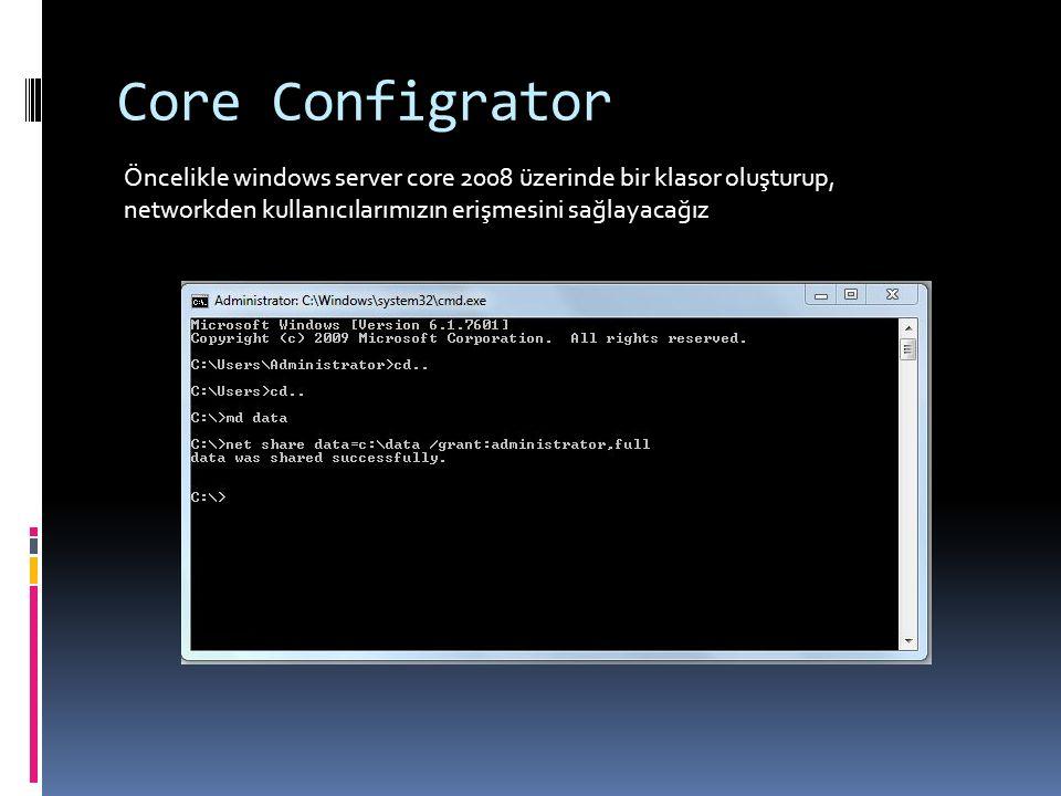 Core Configrator Öncelikle windows server core 2008 üzerinde bir klasor oluşturup, networkden kullanıcılarımızın erişmesini sağlayacağız