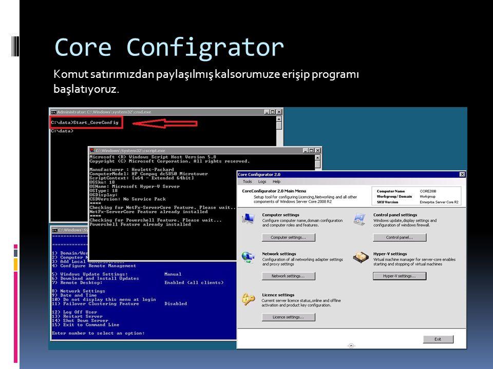 Core Configrator Komut satırımızdan paylaşılmış kalsorumuze erişip programı başlatıyoruz.