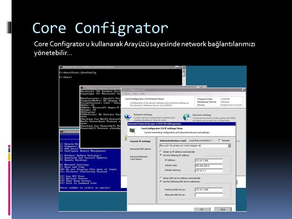 Core Configrator Core Configrator u kullanarak Arayüzü sayesinde network bağlantılarımızı yönetebilir...