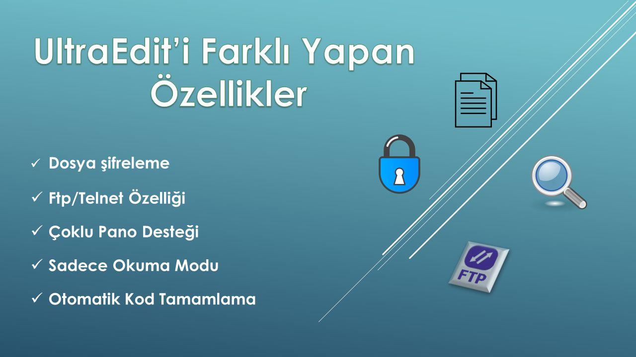 Dosya şifreleme Ftp/Telnet Özelliği Çoklu Pano Desteği Sadece Okuma Modu Otomatik Kod Tamamlama