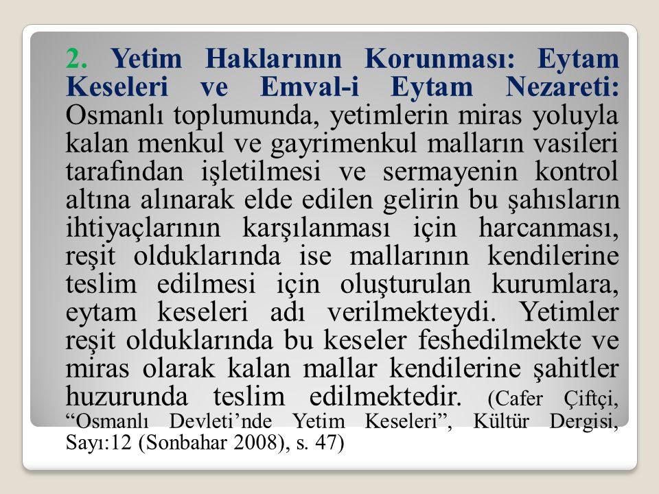 2. Yetim Haklarının Korunması: Eytam Keseleri ve Emval-i Eytam Nezareti: Osmanlı toplumunda, yetimlerin miras yoluyla kalan menkul ve gayrimenkul mall