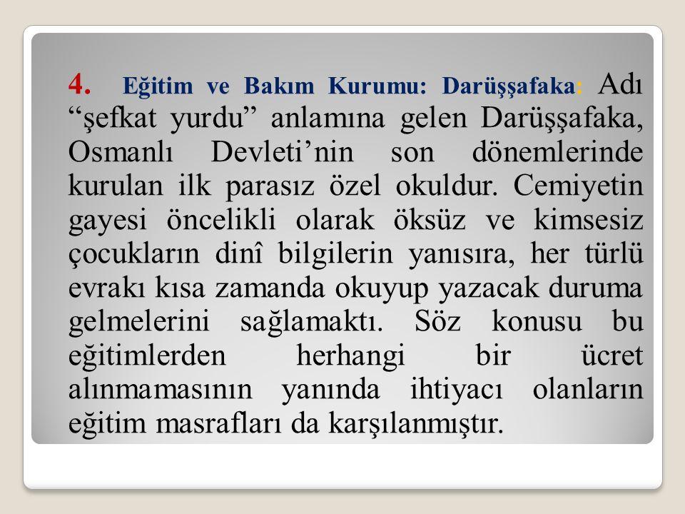 """4. Eğitim ve Bakım Kurumu: Darüşşafaka: Adı """"şefkat yurdu"""" anlamına gelen Darüşşafaka, Osmanlı Devleti'nin son dönemlerinde kurulan ilk parasız özel o"""